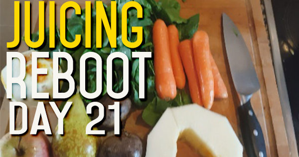 Juice Reboot Day 21 - Why Not Just Eat All The Fruit and Veg?