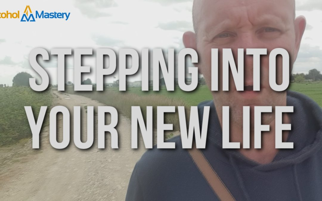 Stepping Into Your New Life After Alcohol